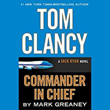 Tom Clancy Commander-in-Chief: A Jack Ryan Novel (  UNABRIDGED) by Mark Greaney Narrated by Scott Brick