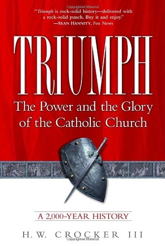 Triumph: The Power and the Glory of the Catholic Church: H.W. Crocker III: 9780761516040: Amazon.com: Books