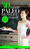 30-Minute Paleo Dessert Recipes: Simple Gluten-Free and Paleo Desserts for Improved Weight-Loss