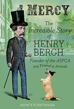 Mercy: The Incredible Story of Henry Bergh, Founder of the ASPCA and Friend to Animals by Nancy Furstinger | Featured Book of the Day | wearewordnerds.com