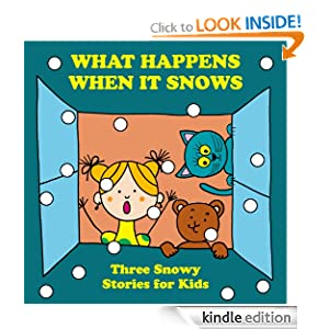 What Happens When it Snows: Three Snowy Stories for Kids
