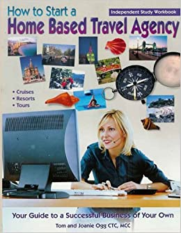 How to Start a Home Based Travel Agency Independent Study