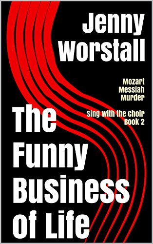 The Funny Business of Life: Mozart, Messiah and Murder (Sing with the Choir Book 2)