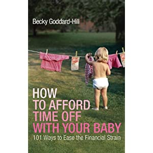 How to Afford Time Off with Your Baby: 101 Ways to Ease the Financial Strain