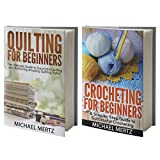 CROCHETING AND QUILTING BOX SET: The Complete Guide in Learning How to Crochet and How to Quilt Perfectly! (quilting, knitting, sewing, needlepoint)