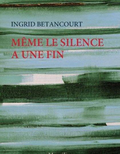Même le silence a une fin - Ingrid Betancourt