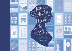 Jane Austen Cover to Cover: 200 Years of Classic Book Covers by Margaret C. Sullivan | Featured Book of the Day | wearewordnerds.com