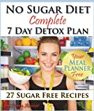 No Sugar Diet: A Complete No Sugar Diet Book, 7 Day Sugar Detox for Beginners, Recipes & How to Quit Sugar Cravings (Sugar Free Recipes: Low Carb Low Sugar ... The Savvy No Sugar Diet Guide & Cookbook)