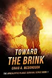 Toward the Brink: The Apocalyptic Plague Survival Series Book 1