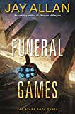 Funeral Games (The Far Stars Trilogy Book Three) by Jay Allan
