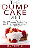Cake Baking: The Dump Cake Diet: The Ultimate Collection for Low-Calorie Dump Cake Recipes (Quick and Easy, Healthy, and Delicious Low-Calorie Cake Dessert Recipes Cookbook)