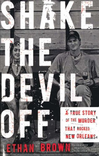 Shake the Devil Off: A True Story of the Murder that Rocked New Orleans: Ethan Brown: 9780805088939: Amazon.com: Books