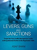Levers, Guns and Sanctions - Tough (But Fair) Conflict Management Tactics to Bring Reluctant Parties to the Negotiation Table (Conflicts and Negotiations series)