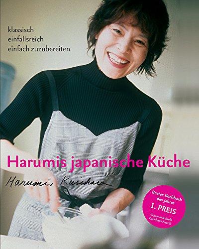 Harumis japanische Küche: Klassisch - einfallsreich - einfach zuzubereiten