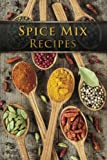 Spice Mix Recipes: Top 50 Most Delicious Dry Spice Mixes [A Seasoning Cookbook]