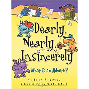 Dearly, Nearly, Insincerely: What Is An Adverb?, by Brian P. Cleary