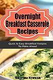 Overnight Breakfast Casserole Recipes: Delicious, Stress Free Breakfast and Brunch Recipes (Breakfast,Breakfast cookbooks, Breakfast recipes, Breakfast, Breakfast Casserole Recipes)