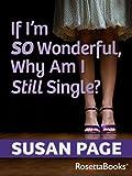 If I'm so Wonderful, Why Am I Still Single