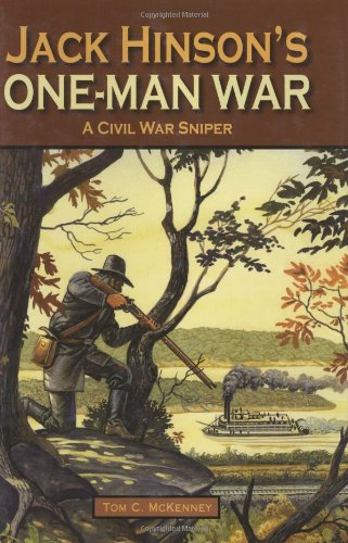 Jack Hinson's One-Man War, A Civil War Sniper: Tom McKenney: 9781589806405: Amazon.com: Books