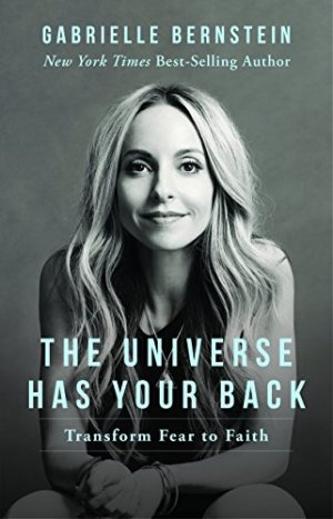 The Universe Has Your Back: Transform Fear to Faith by Gabrielle Bernstein download