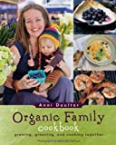 The Organic Family Cookbook: growing, greening, and cooking together