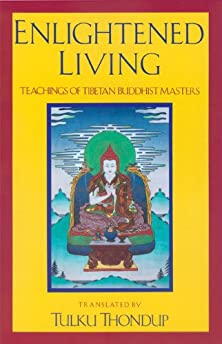 Amazon.com: Enlightened Living: Teachings of Tibetan Buddhist Masters (8601422909678): Harold Talbott. Tulku Thondup: Books