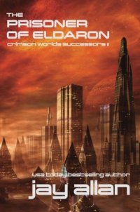 The Prisoner of Eldaron: Crimson Worlds Successors II (Volume 2)