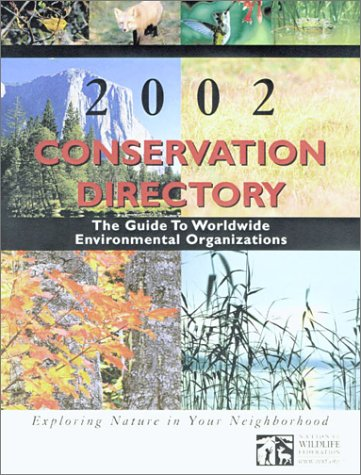 Conservation Directory 2002: The Guide To Worldwide Environmental Organizations (Conservation Directory: A List of Organizations, Agencies, & Officials Concerned with Natural ...)