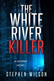 The White River Killer: A Mystery Novel