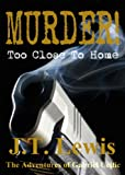 Murder! Too Close To Home (The Adventures of Gabriel Celtic Book 1)