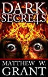 Dark Secrets by Matthew W. Grant