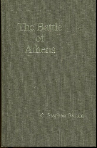 The Battle of Athens: C. Stephen Byrum: 9780874111590: Amazon.com: Books