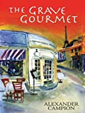The Grave Gourmet (Capucine Culinary Mysteries) by Alexander Campion