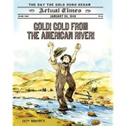 Gold! Gold from the American River!: January 24, 1848: The Day the Gold Rush Began (Actual Times)