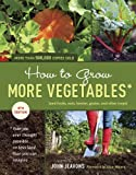 How to Grow More Vegetables, Eighth Edition: (and Fruits, Nuts, Berries, Grains, and Other Crops) Than You Ever Thought Possible on Less Land Than You ... (And Fruits, Nuts, Berries, Grains,)