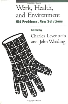 Work, Health, and Environment: Old Problems, New Solutions