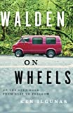 Walden on Wheels: On the Open Road from Debt to Freedom by Ken Ilgunas