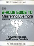 The 2 Hour Guide to Mastering Evernote - Including: Tips, Uses, and Evernote Essentials