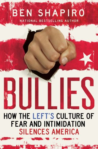 Bullies: How the Left's Culture of Fear and Intimidation Silences Americans: Ben Shapiro: 9781476709994: Amazon.com: Books