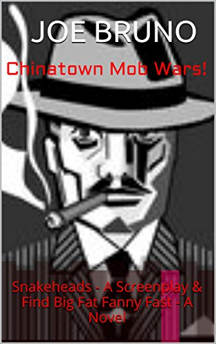 Chinatown Mob Wars!: Snakeheads - A Screenplay & Find Big Fat Fanny Fast - A Novel