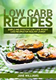LOW CARB: Low Carb Recipes: Simple and effective low carb weight loss recipes for healthy living!! (lose weight, lose belly fat,low carb diet,everyday healthy diet)