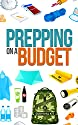 Prepping On A Budget- How to Prepare, Survive, and Protect Your Loved Ones on A Budget