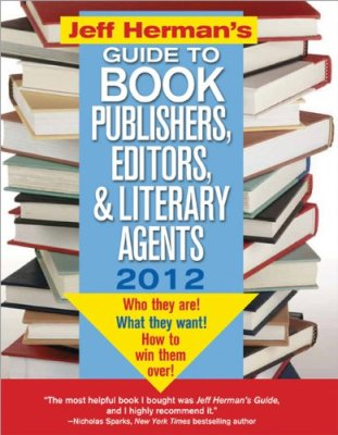 Jeff Herman's Guide to Book Publishers, Editors, and Literary Agents 2012, 22E: Who They Are! What They Want! How to Win Them Over! (Jeff Herman's ... Editors, Publishers, and Literary Agents)