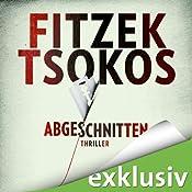Abgeschnitten von Sebastian Fitzek und Michael Tsokos, Hörbuch von Audible.de
