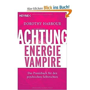Achtung, Energievampire: Das Praxisbuch für den psychischen Selbstschutz