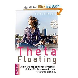 Theta Floating: Aktiviere das spirituelle Potenzial deines Zellbewusstseins und erschaffe dich neu + CD (Einführung und Übungen)