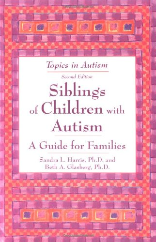 Siblings of Children With Autism: A Guide for Familes (Topics in Autism)