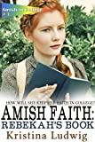 Amish Faith: Rebekah's Book (Amish in College 1)