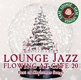 カフェで流れるラウンジJAZZ BEST20 ベスト・オブ・クリスマスソングス
