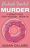 Rhubarb Frosted Murder: A Donut Hole Cozy Mystery Book 10